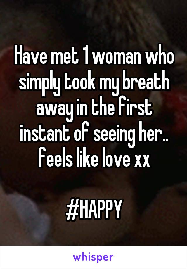 Have met 1 woman who simply took my breath away in the first instant of seeing her.. feels like love xx  #HAPPY