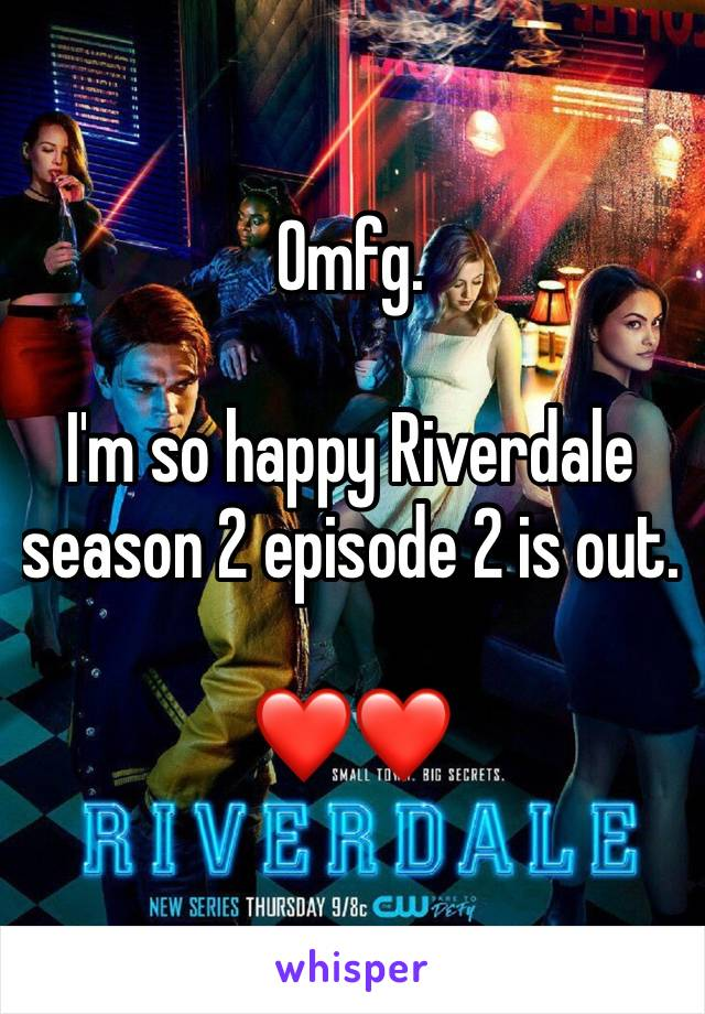 Omfg.   I'm so happy Riverdale season 2 episode 2 is out.  ❤️❤️