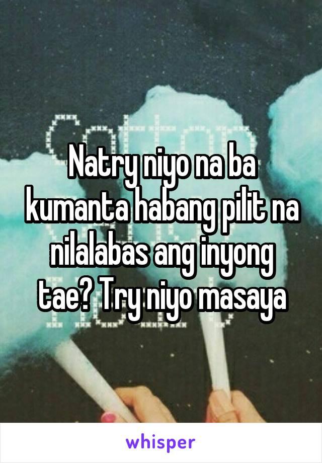 Natry niyo na ba kumanta habang pilit na nilalabas ang inyong tae? Try niyo masaya