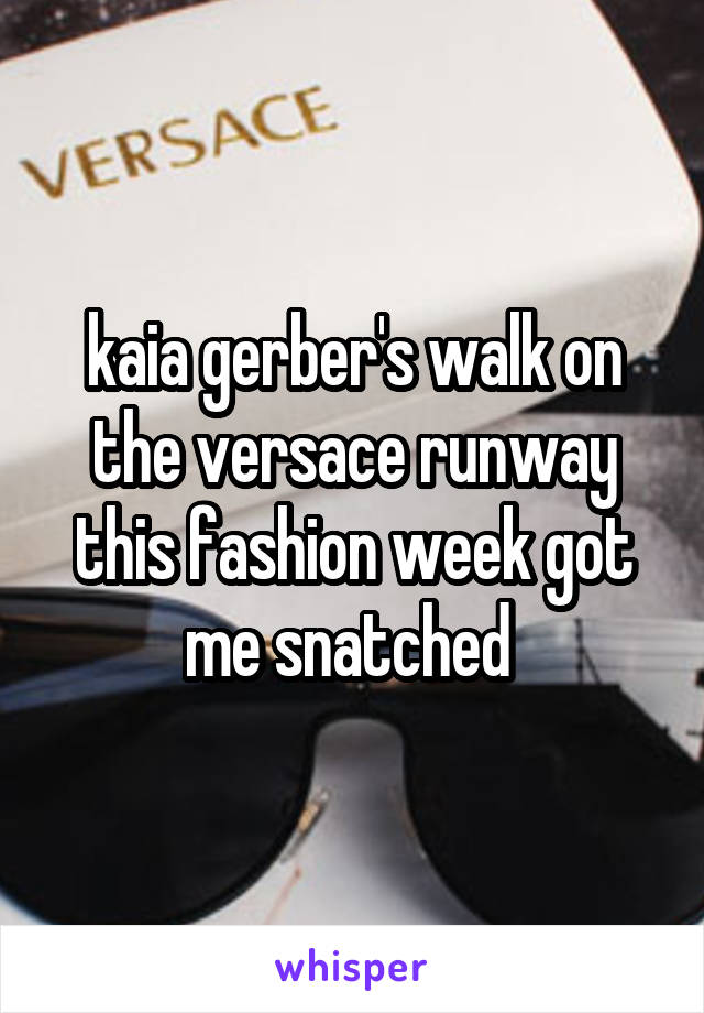 kaia gerber's walk on the versace runway this fashion week got me snatched