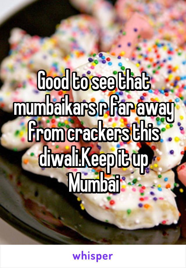 Good to see that mumbaikars r far away from crackers this diwali.Keep it up Mumbai