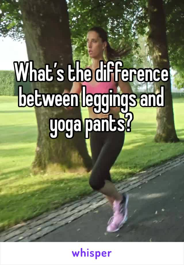 What's the difference between leggings and yoga pants?