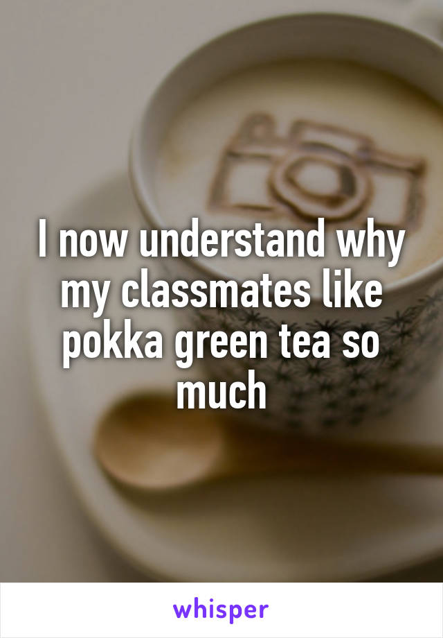 I now understand why my classmates like pokka green tea so much