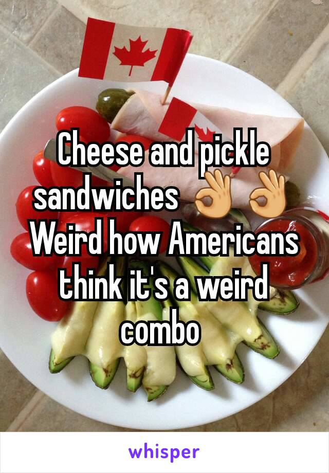 Cheese and pickle sandwiches 👌👌 Weird how Americans think it's a weird combo