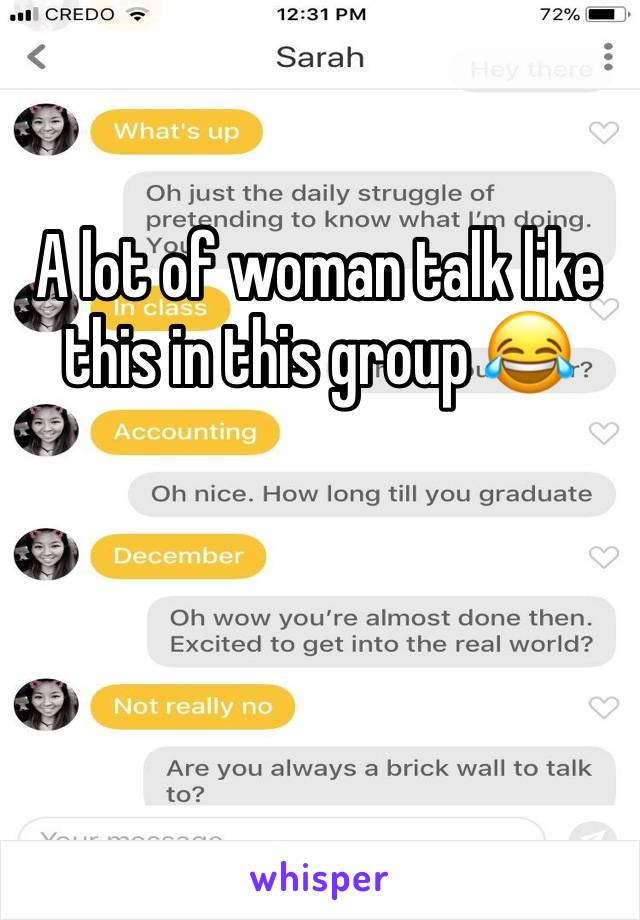 A lot of woman talk like this in this group 😂