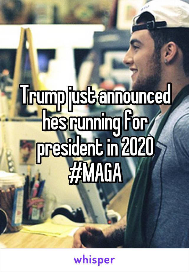 Trump just announced hes running for president in 2020 #MAGA