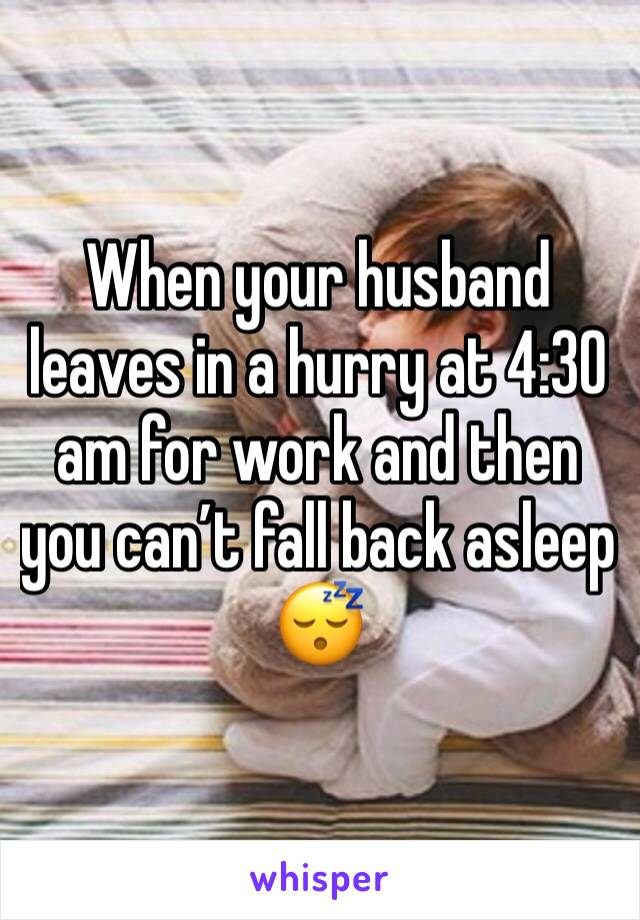 When your husband leaves in a hurry at 4:30 am for work and then you can't fall back asleep 😴