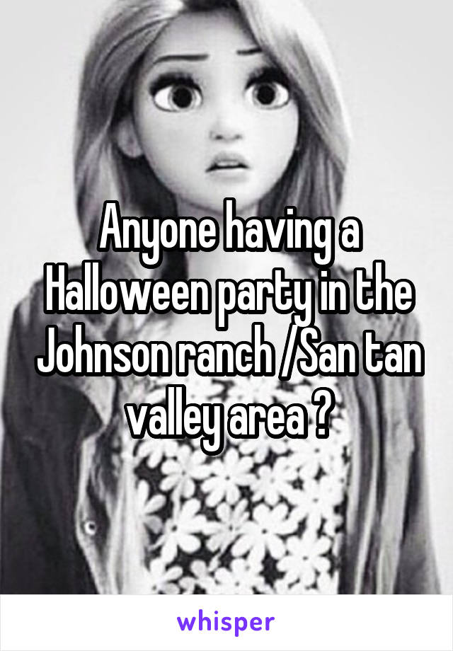 Anyone having a Halloween party in the Johnson ranch /San tan valley area ?