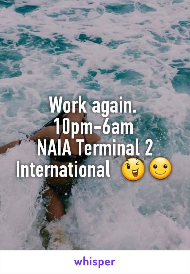 Work again.  10pm-6am  NAIA Terminal 2 International  😉☺