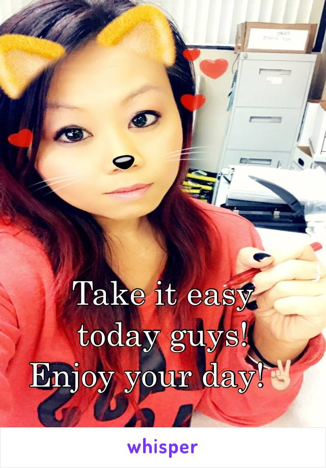 Take it easy today guys! Enjoy your day!✌🏻️