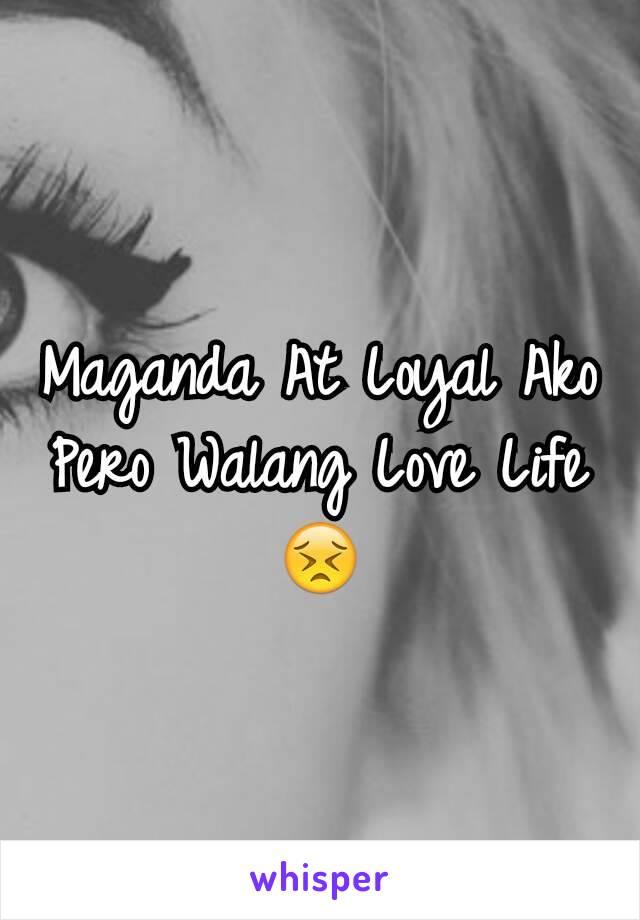 Maganda At Loyal Ako Pero Walang Love Life 😣