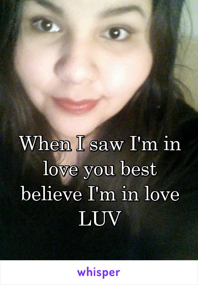 When I saw I'm in love you best believe I'm in love LUV