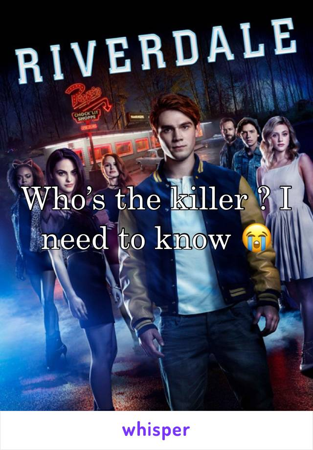 Who's the killer ? I need to know 😭