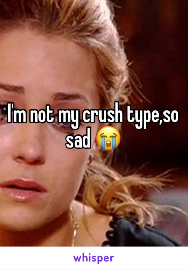 I'm not my crush type,so sad 😭