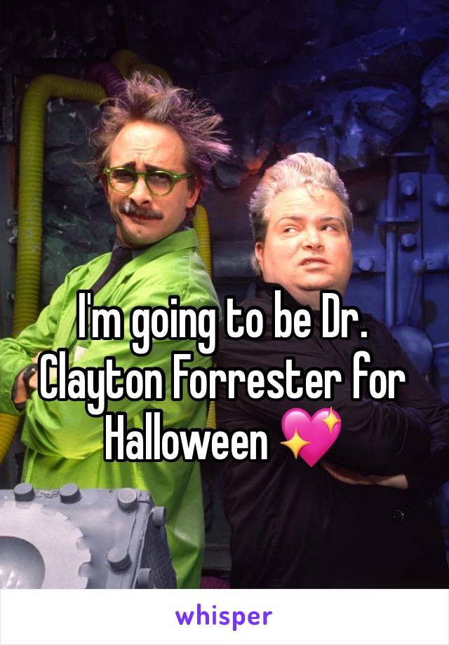 I'm going to be Dr. Clayton Forrester for Halloween 💖