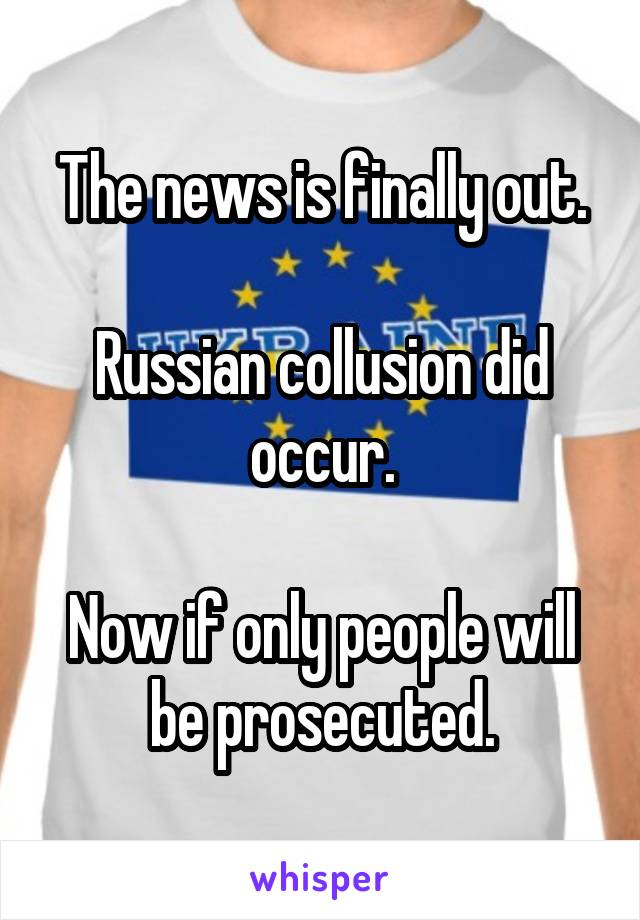 The news is finally out.  Russian collusion did occur.  Now if only people will be prosecuted.