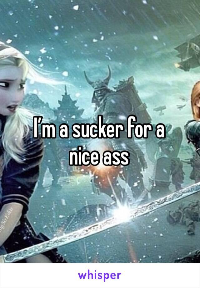 I'm a sucker for a nice ass