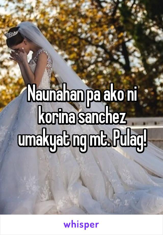 Naunahan pa ako ni korina sanchez umakyat ng mt. Pulag!