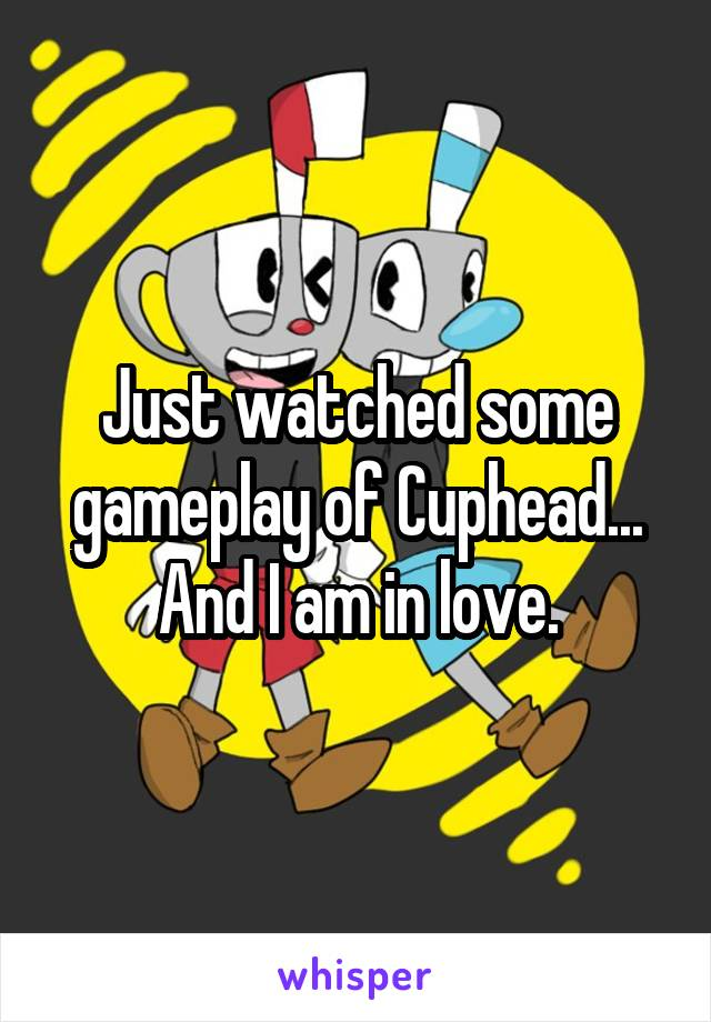 Just watched some gameplay of Cuphead... And I am in love.