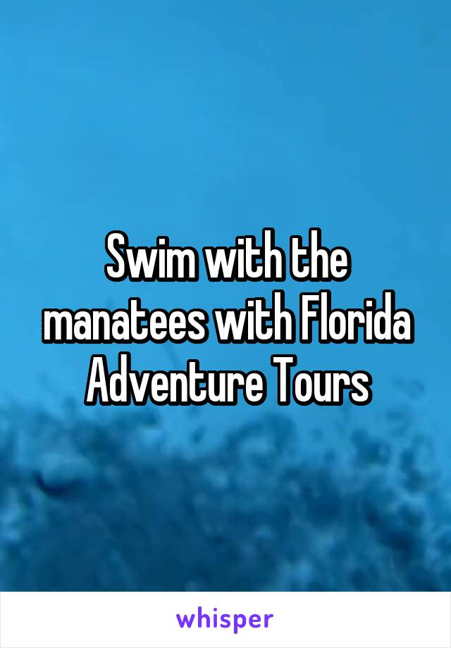 Swim with the manatees with Florida Adventure Tours