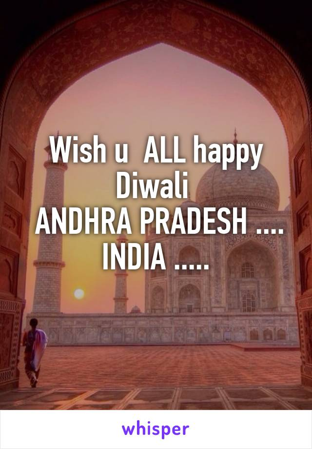 Wish u  ALL happy Diwali   ANDHRA PRADESH .... INDIA .....