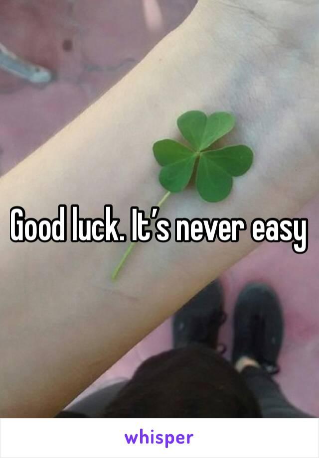 Good luck. It's never easy