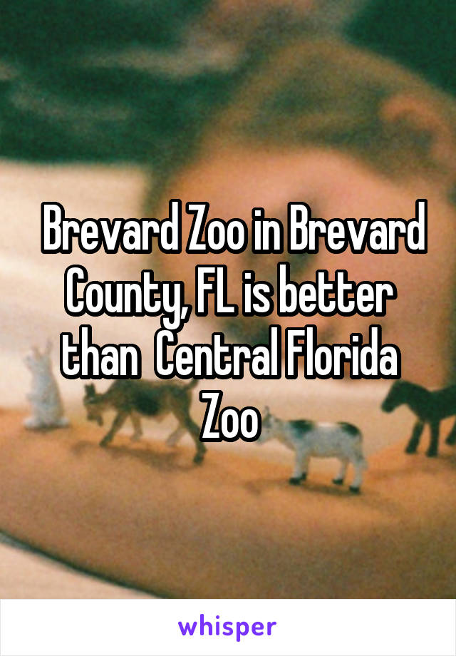 Brevard Zoo in Brevard County, FL is better than  Central Florida Zoo