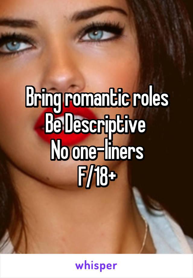 Bring romantic roles Be Descriptive  No one-liners F/18+