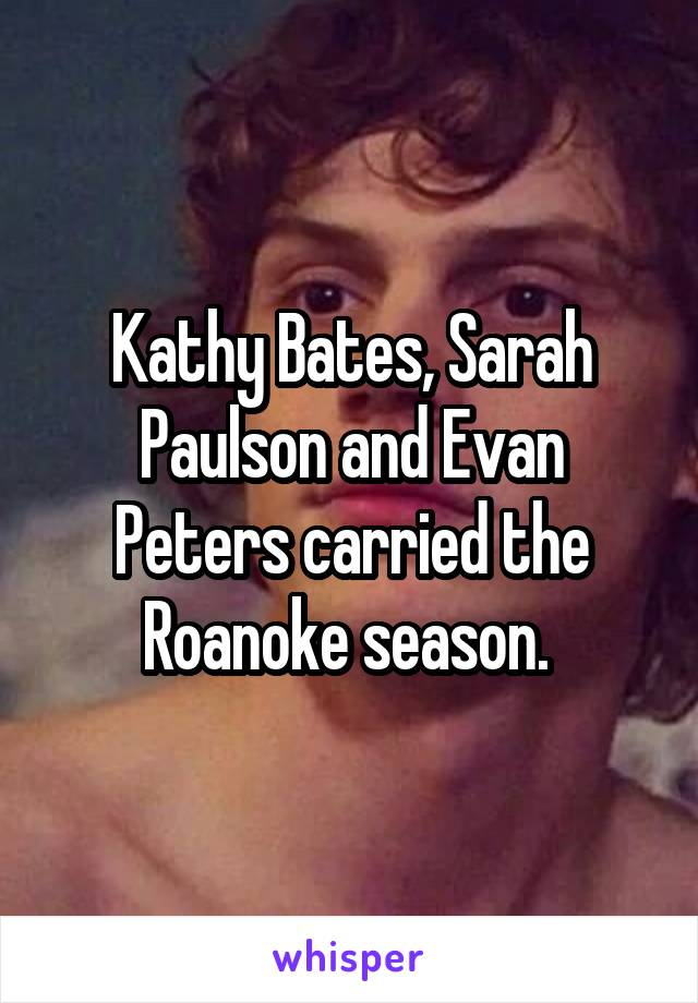 Kathy Bates, Sarah Paulson and Evan Peters carried the Roanoke season.