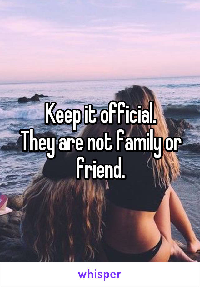 Keep it official. They are not family or friend.