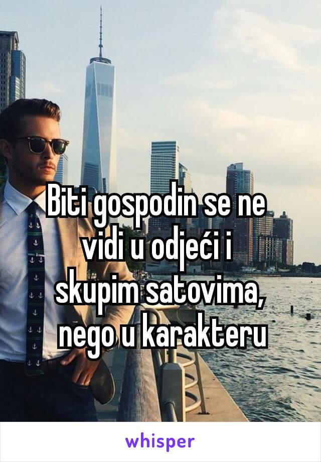 Biti gospodin se ne  vidi u odjeći i  skupim satovima,  nego u karakteru