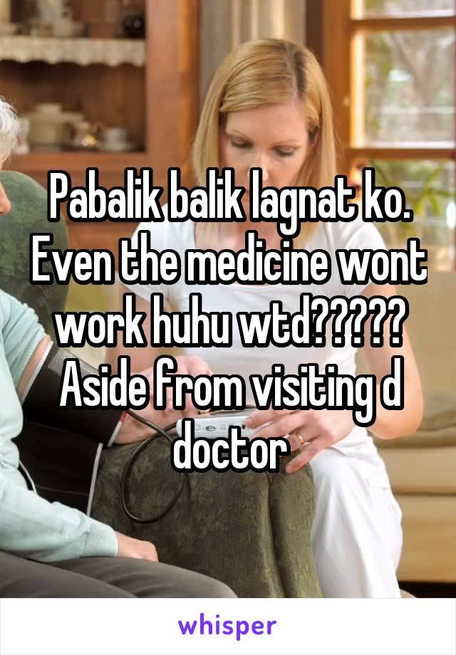Pabalik balik lagnat ko. Even the medicine wont work huhu wtd????? Aside from visiting d doctor