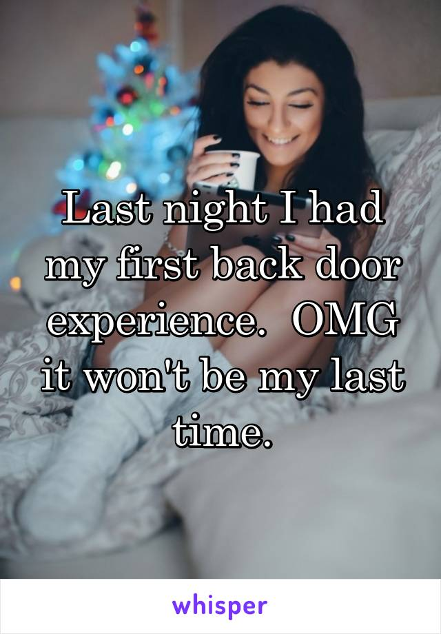 Last night I had my first back door experience.  OMG it won't be my last time.