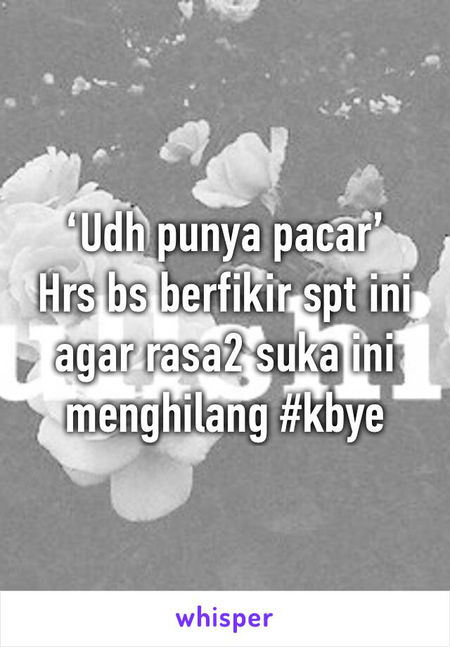 'Udh punya pacar' Hrs bs berfikir spt ini agar rasa2 suka ini menghilang #kbye