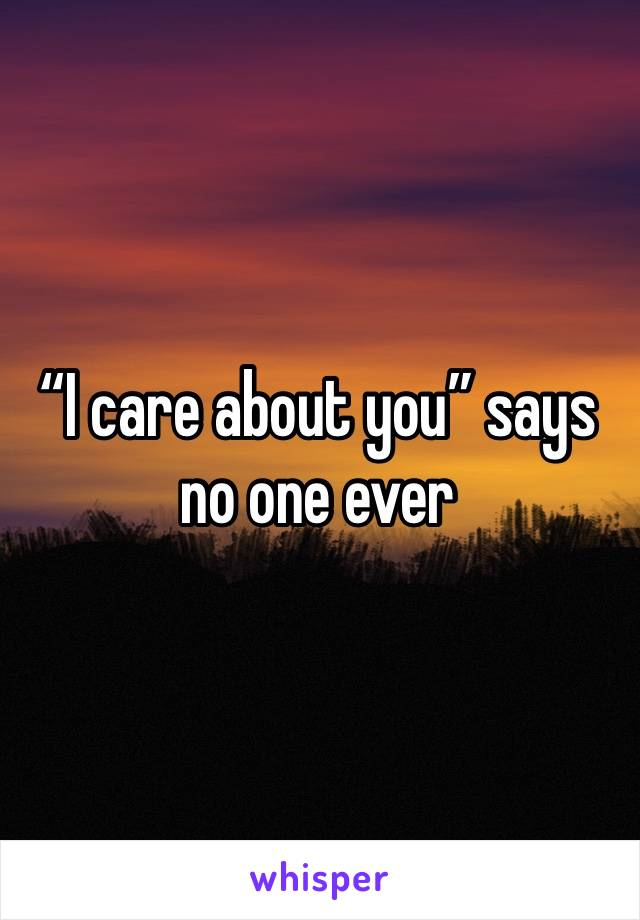 """I care about you"" says no one ever"