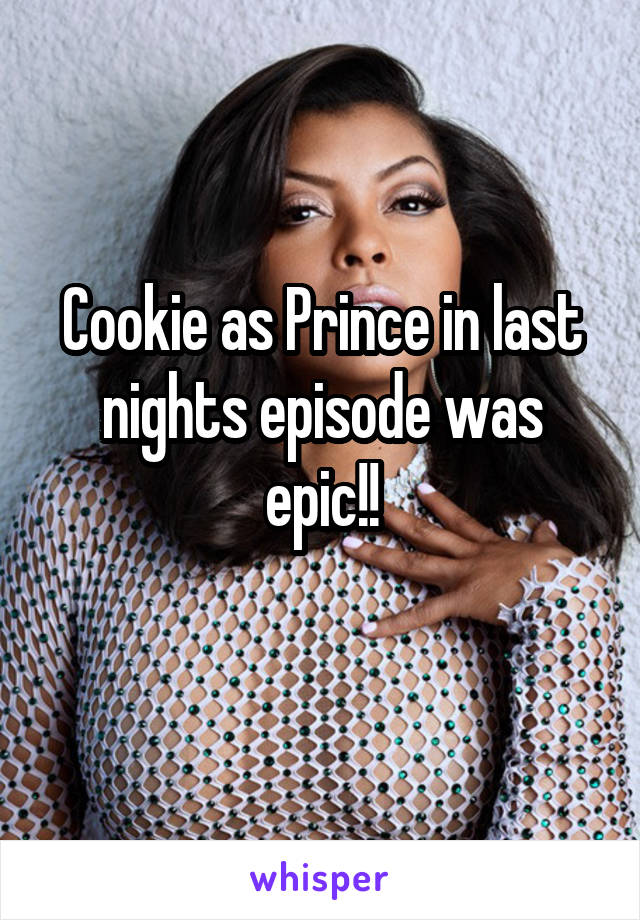 Cookie as Prince in last nights episode was epic!!