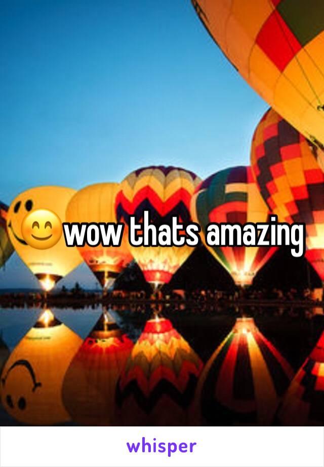 😊wow thats amazing