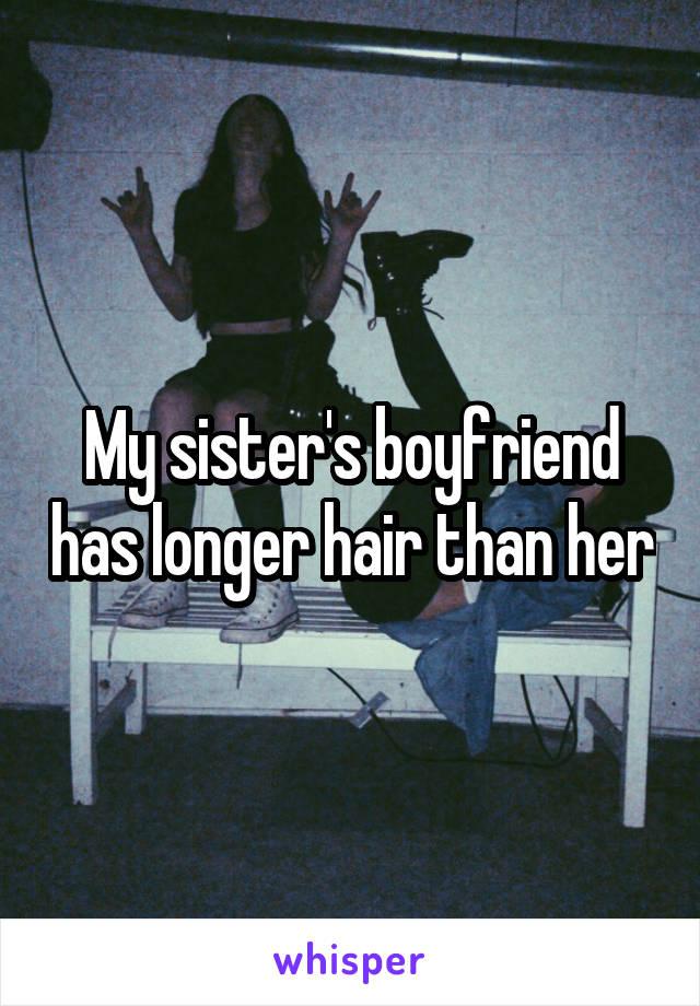My sister's boyfriend has longer hair than her