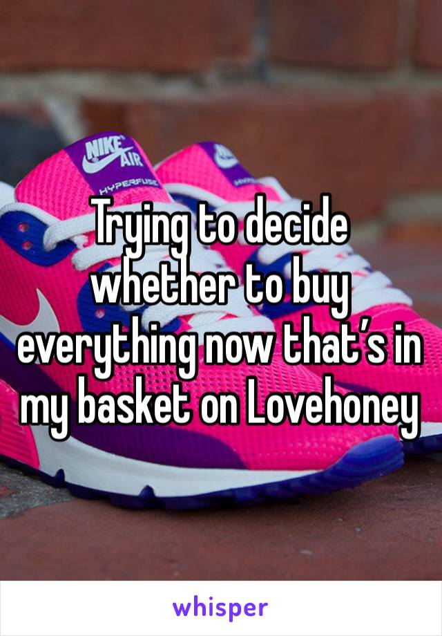 Trying to decide whether to buy everything now that's in my basket on Lovehoney