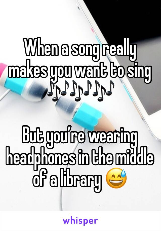 When a song really makes you want to sing 🎶🎶🎶  But you're wearing headphones in the middle of a library 😅