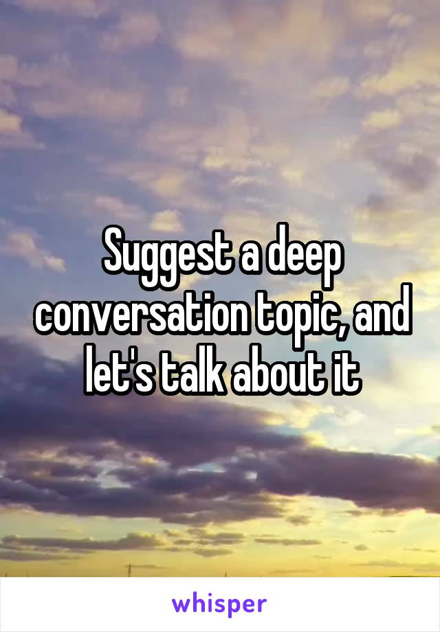 Suggest a deep conversation topic, and let's talk about it