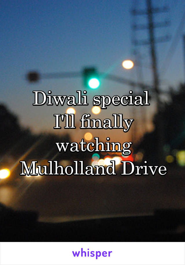 Diwali special  I'll finally watching Mulholland Drive