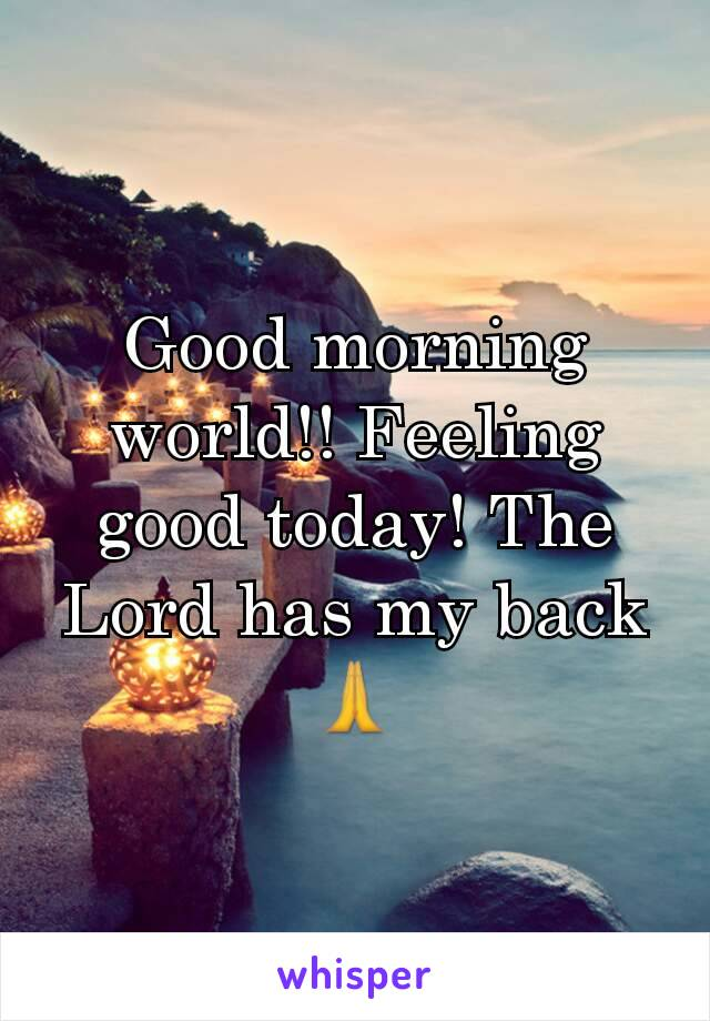 Good morning world!! Feeling good today! The Lord has my back 🙏