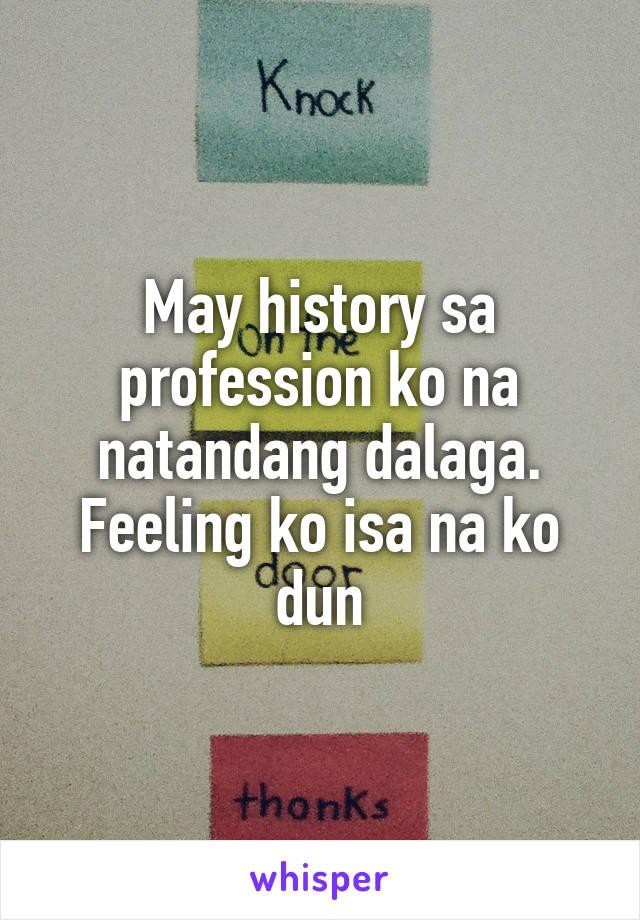 May history sa profession ko na natandang dalaga. Feeling ko isa na ko dun