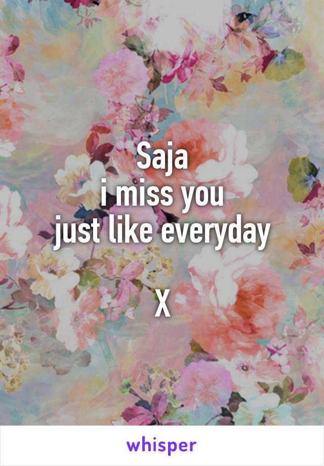 Saja  i miss you  just like everyday  X