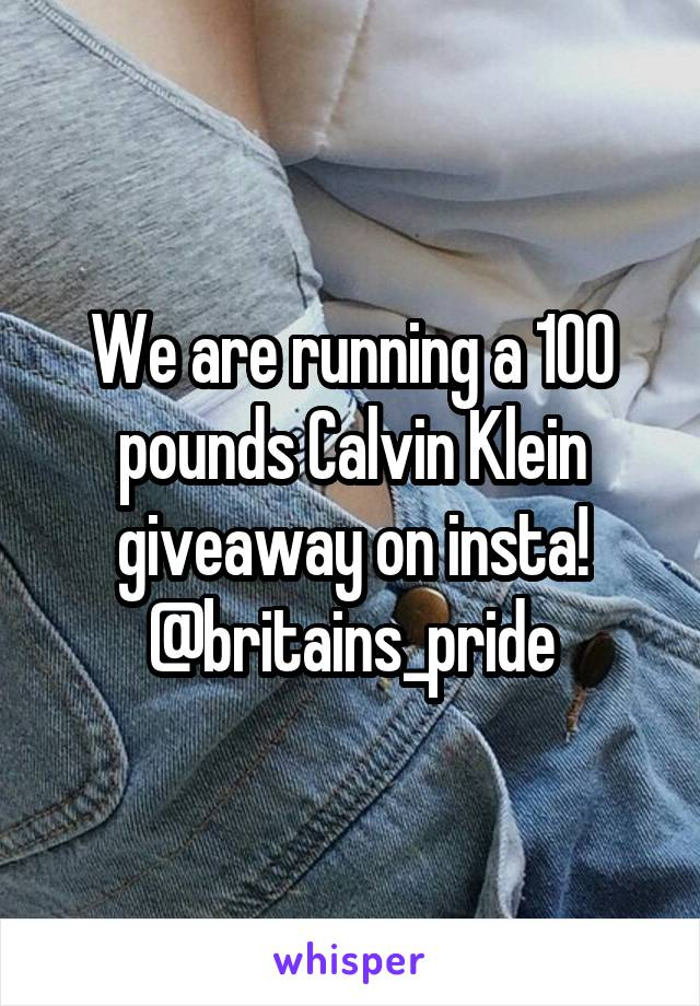 We are running a 100 pounds Calvin Klein giveaway on insta! @britains_pride