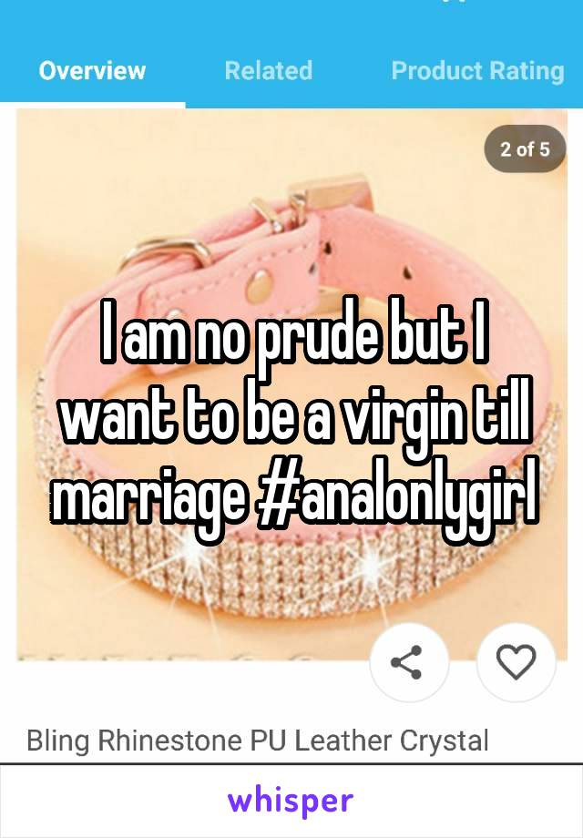I am no prude but I want to be a virgin till marriage #analonlygirl