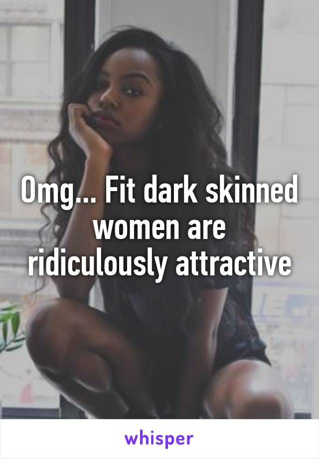Omg... Fit dark skinned women are ridiculously attractive