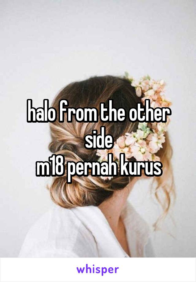 halo from the other side m18 pernah kurus