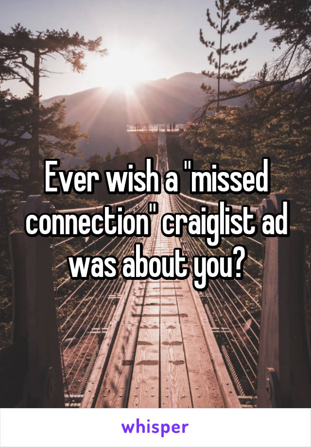 "Ever wish a ""missed connection"" craiglist ad was about you?"